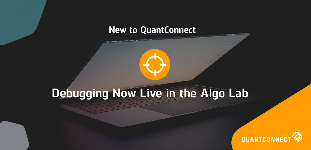 New to QuantConnect: Debugging Now Live in the Algo Lab